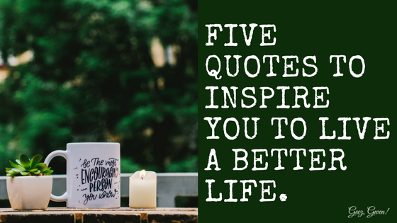 five quotes to inspire you