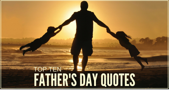 Top Ten Father's Day Quotes