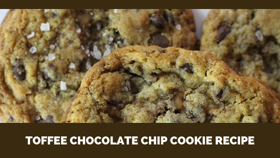 Toffee Chocolate Chip Cookie Recipe