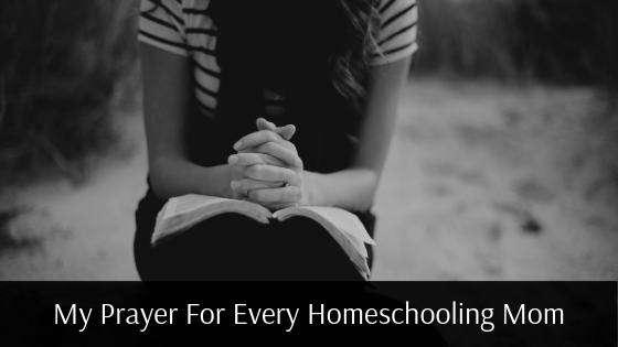 A prayer for every homeschooling Mom