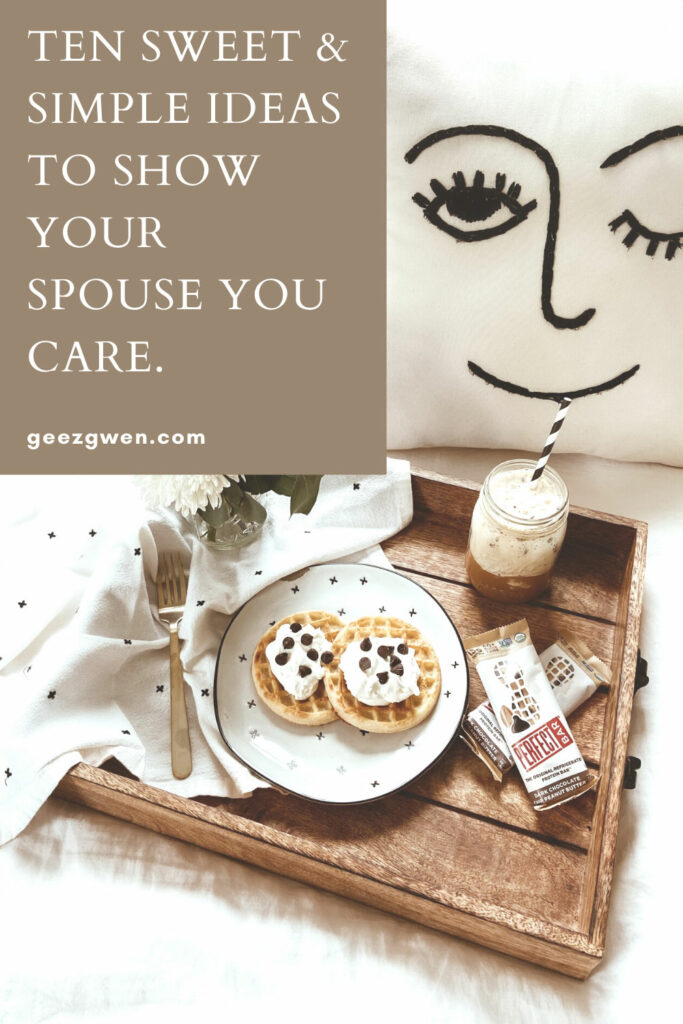 Ten Sweet & Simple Ideas To Show Your Spouse You Care!