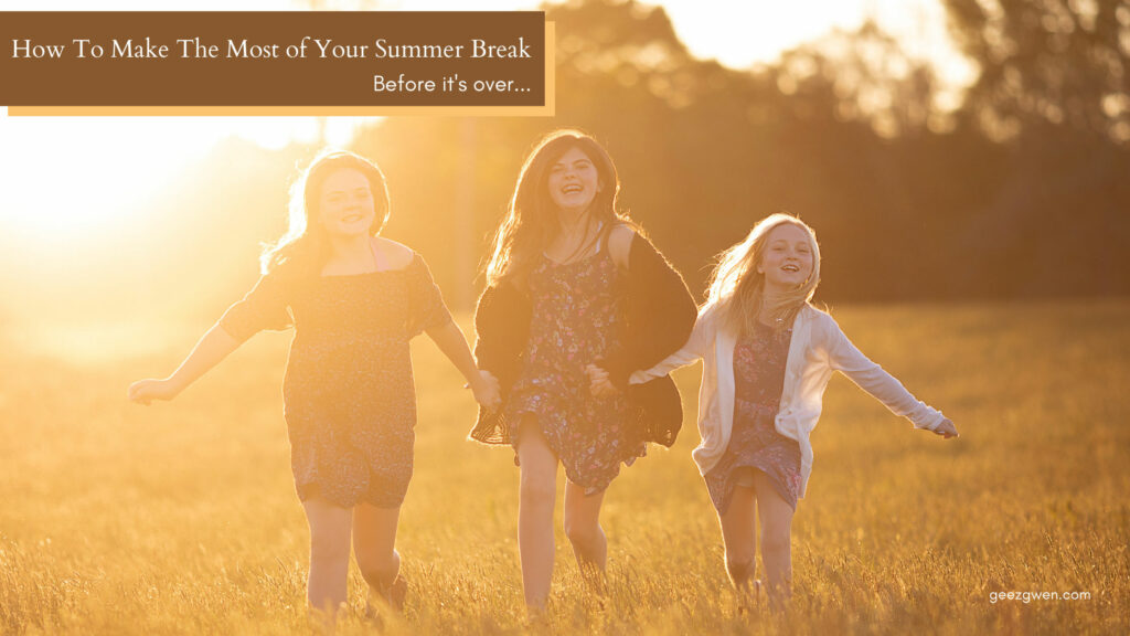 How to make the most of your summer break.