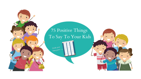 75 Positive Things to Say To Your Kids pdf print