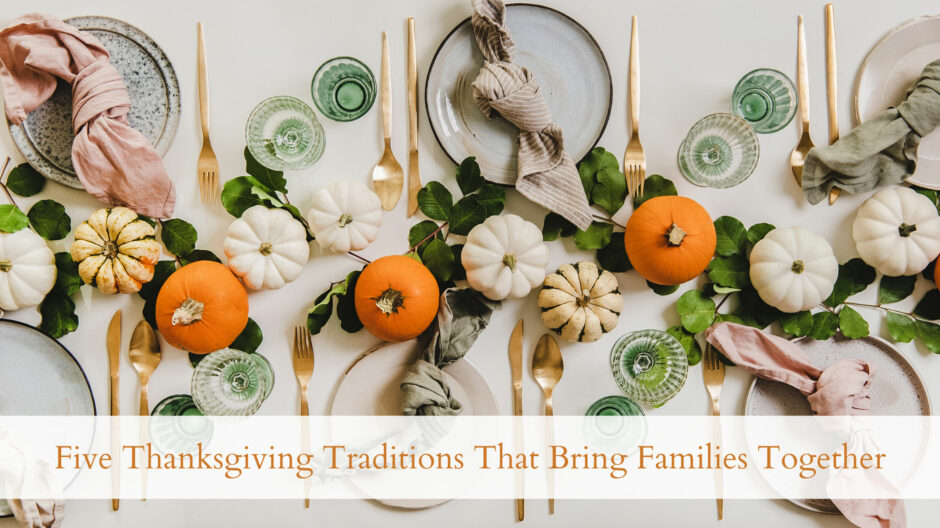 Five Thanksgiving Traditions That Bring Families Together